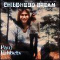 PAUL HIBBETS / CHILDHOOD DREAMS