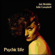 JAH WOBBLE & JULIE CAMPBELL / ジャー・ウォブル・アンド・ジュリー・キャンベル / PSYCHIC LIFE