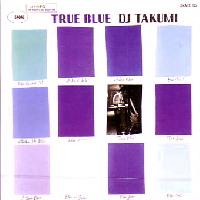 DJ TAKUMI / TRUE BLUE