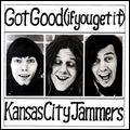 KANSAS CITY JAMMERS カンサス・シティ・ジャマーズ / GOT GOOD(IF YOU GET IT)