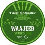 WAAJEED (JEEDO) / SERIES ONE - Funkin'For Jamaica / Jeedo Suave