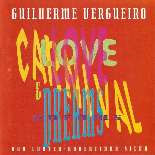 GUILHERME VERGUEIRO / ギリェルミ・ヴェルゲイロ / LOVE, CARNIVAL & DREAMS