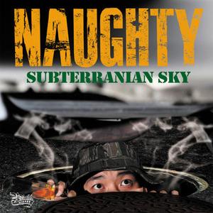 NAUGHTY / SUBTERRANIAN SKY