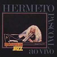 HERMETO PASCOAL / エルメート・パスコアル / LIVE AT MONTREAUX JAZZ FESTIVAL / ライヴ・モントルー・ジャズ・フェスティヴァル