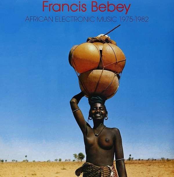 FRANCIS BEBEY / フランシス・ベベイ / AFRICAN ELECTRONIC MUSIC 1975-1982