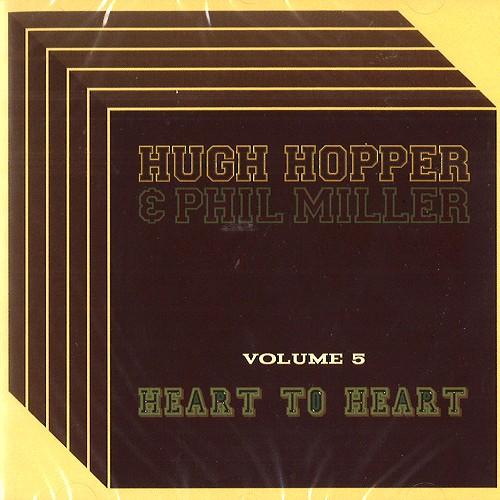 HUGH HOPPER / ヒュー・ホッパー / VOLUME.5: HUGH HOPPER & PHIL MILLER-HEART TO HEART