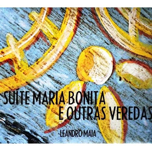 LEANDRO MAIA / レアンドロ・マイア / SUITE MARIA BONITA E OUTRAS VEREDAS