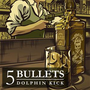 DOLPHIN KICK / 5 BULLETS