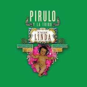 PIRULO Y LA TRIBU / ピルロ・イ・ラ・トリブ / CALLE LINDA