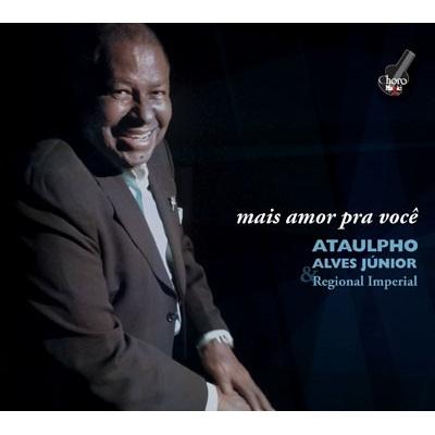 ATAULPHO ALVES JUNIOR / アタウルフォ・アルヴェス・ジュニオール / MAIS AMOR PRA VOCE