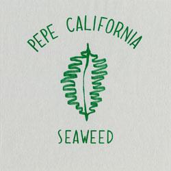 Pepe California / SEAWEED