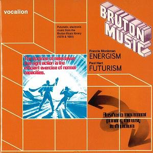 FRANCIS MONKMAN/PAUL HART / BRUTON MUSIC: ENERGISM/FUTURISM - REMASTER