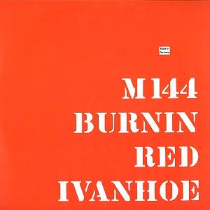 BURNIN RED IVANHOE / バーニン・レッド・アイヴァンホー / M144: LIMITED VINYL - 180g LIMITED VINYL