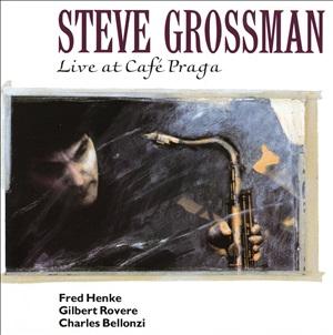 STEVE GROSSMAN / スティーヴ・グロスマン / Live at Cafe Praga / ライヴ・アット・カフェ・プラガ