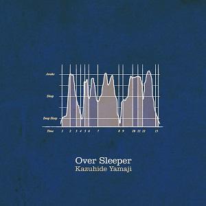 ヤマジカズヒデ / over sleeper
