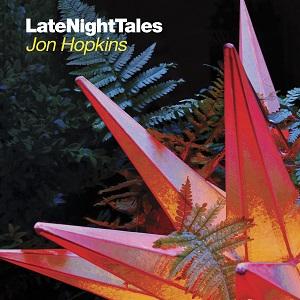 JON HOPKINS / ジョン・ホプキンス / Late Night Tales