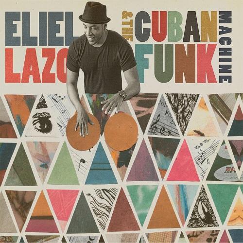 ELIEL LAZO / エリエル・ラソ / ELIEL LAZO & THE CUBAN FUNK MACHINE