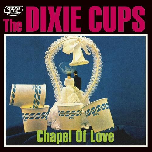 DIXIE CUPS / CHAPEL OF LOVE / チャペル・オブ・ラブ (紙ジャケ)