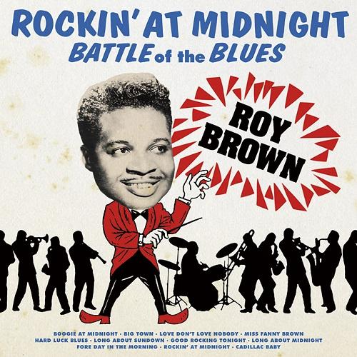 ROY BROWN / ロイ・ブラウン / ROCKIN' AT MIDNIGHT - BATTLE OF THE BLUES / ロッキン・アット・ミッドナイト - バトル・オブ・ザ・ブルース (紙ジャケ)