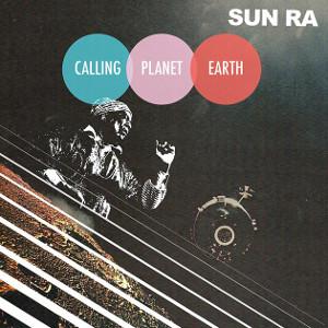 SUN RA / サン・ラー / Calling Planet Earth(LP)