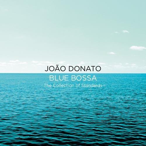 JOAO DONATO / ジョアン・ドナート / BLUE BOSSA THE COLLECTION OF STANDARDS / ブルー・ボッサ~スタンダード・コレクション~