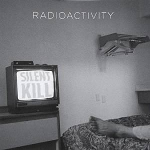 RADIOACTIVITY / レイディオアクティビティ / SILENT KILL