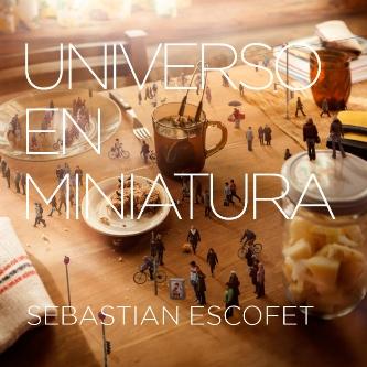 SEBASTIAN ESCOFET / セバスティアン・エスコフェ / UNIVERSO EN MINIATURA