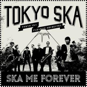 TOKYO SKA PARADISE ORCHESTRA / 東京スカパラダイスオーケストラ / SKA ME FOREVER