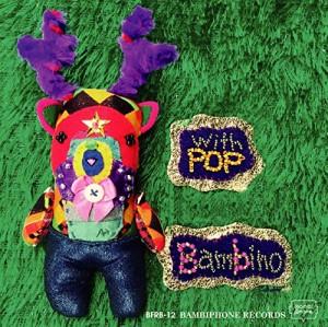 BAMBINO / バンビーノ / ウィズ・ポップ
