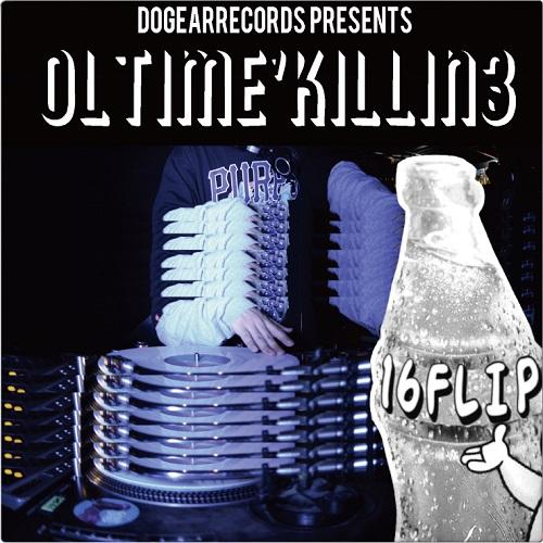 16FLIP (MONJU,DJ KILLWHEEL) / 16フリップ / OL'TIME KILLIN' vol.3