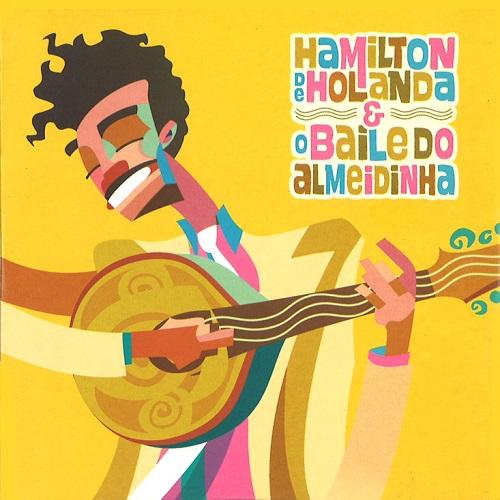 HAMILTON DE HOLANDA / アミルトン・ヂ・オランダ / O BAILE DO ALMEIDINHA