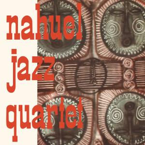 NAHUEL JAZZ QUARTET / ナウエル・ジャズ・カルテット / Nahuel Jazz Quartet / ナウエル・ジャズ・カルテット