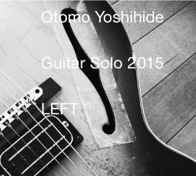 YOSHIHIDE OTOMO / 大友良英 / ギター・ソロ 2015 LEFT