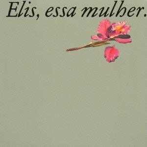 ELIS REGINA / エリス・レジーナ / ESSA MULHER / 或る女