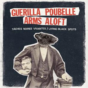 GUERILLA POUBELLE / ARMS ALOFT / GUERILLA POUBELLE / ARMS ALOFT
