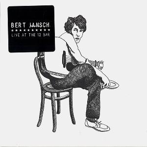 BERT JANSCH / バート・ヤンシュ / LIVE AT THE 12 BAR