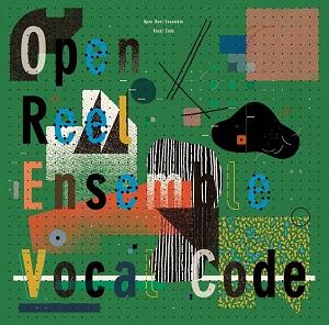 OPEN REEL ENSEMBLE / オープン・リール・アンサンブル / ヴォーカル・コード