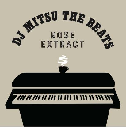 DJ MITSU THE BEATS (GAGLE) / ミツ・ザ・ビーツ / ROSE EXTRACT