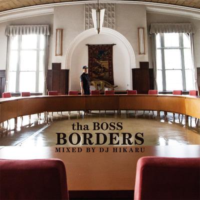 tha BOSS / BORDERS Mixed by DJ HIKARU