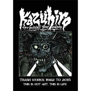 KAZUHIRO / TRASH WORKS 1982 TO 2015