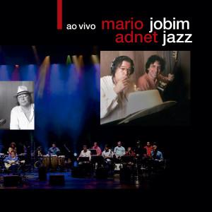 MARIO ADNET / マリオ・アヂネー / JOBIM JAZZ AO VIVO