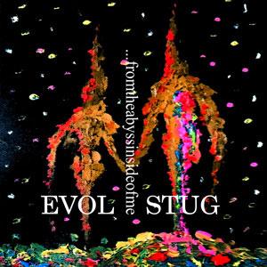 EVOL STUG / ...fromtheabyssinsideofme