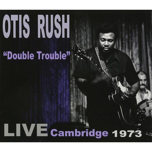 OTIS RUSH / オーティス・ラッシュ / DOUBLE TROUBLE: LIVE CAMBRIDGE 1973