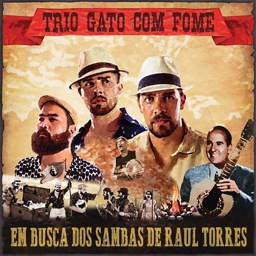 TRIO GATO COM FOME / トリオ・ガト・コン・フォーミ / EM BUSCA DOS SAMBAS DE RAUL TORRES