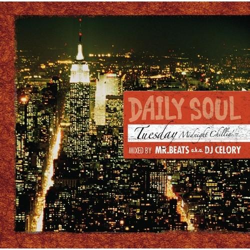 DJ CELORY aka MR.BEATS / DJセロリ ミスタービーツ / DAILY SOUL ~Tuesday Midnight Chillin'~