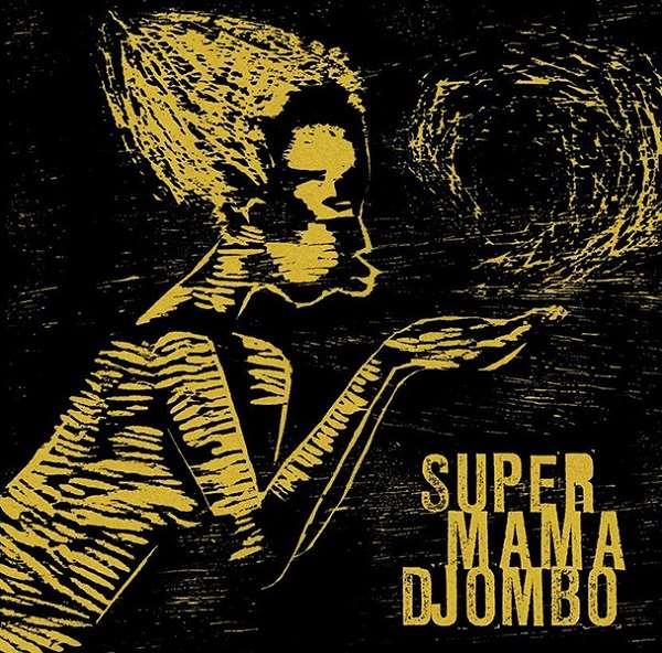 SUPER MAMA DJOMBO / スーパー・ママ・ジョンボ / SUPER MAMA DJOMBO