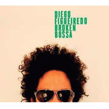 DIEGO FIGUEIREDO / ディエゴ・フィゲイレド / BROKEN BOSSA