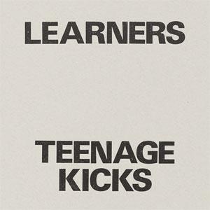 LEARNERS / TEENAGE KICKS