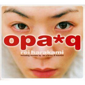 REI HARAKAMI / レイ・ハラカミ / opa*q