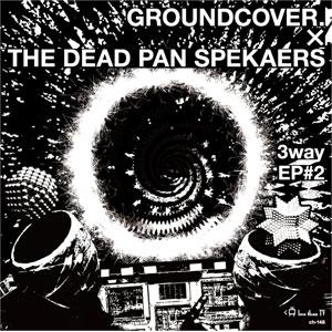 DEAD PAN SPEKAERS / GROUNDCOVER. / 3wayEP #2